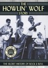 """The Howlin' Wolf Story "" The secret History of Rock & Roll"